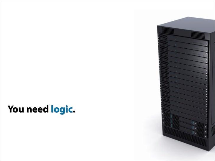 You need logic.