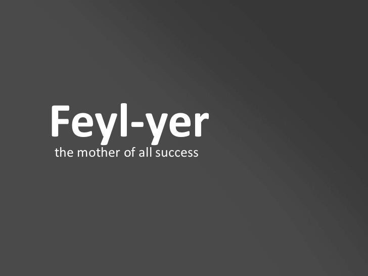 Feyl-yer<br />the mother of all success<br />