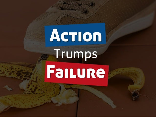 Action Trumps Failure