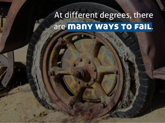 At different degrees, there are many ways to fail.