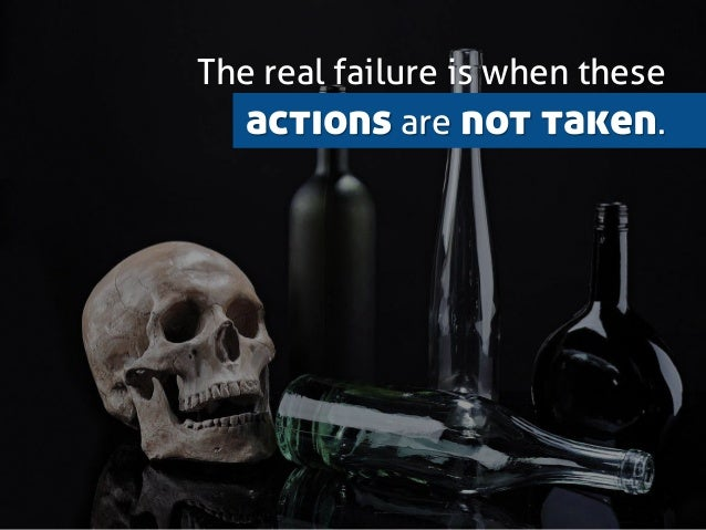 The real failure is when these actions are not taken.