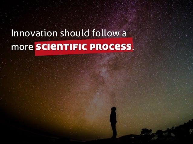 Innovation should follow a more scientific process.