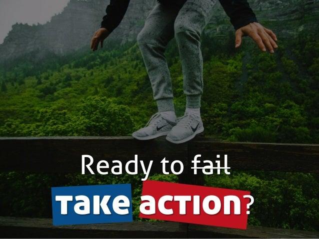 Ready to fail take action?