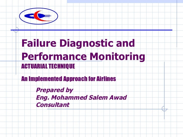 Failure Diagnostic and Performance Monitoring   ACTUARIAL TECHNIQUE  An Implemented Approach for Airlines   Prepared by  E...
