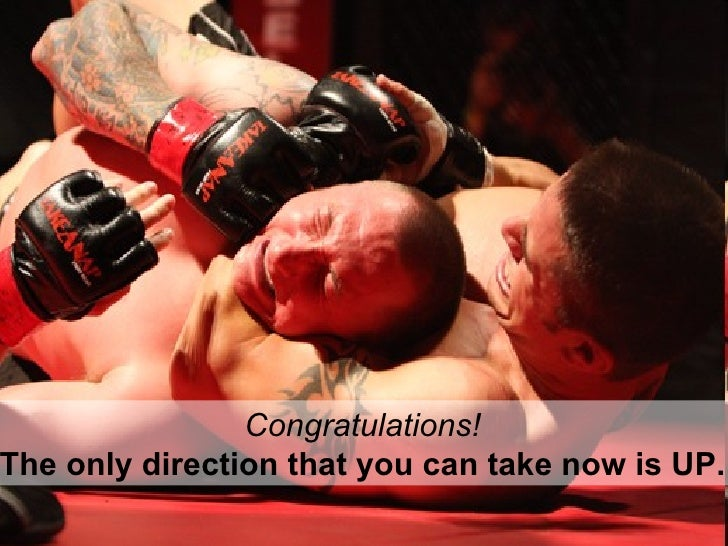 Congratulations!  The only direction that you can take now is UP.