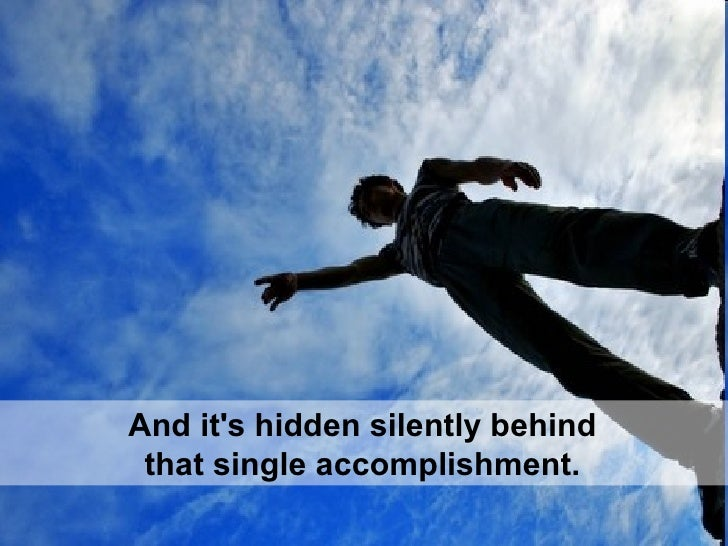 And it's hidden silently behind  that single accomplishment.
