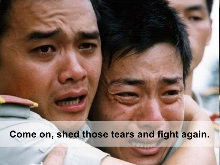 Come on, shed those tears and fight again.