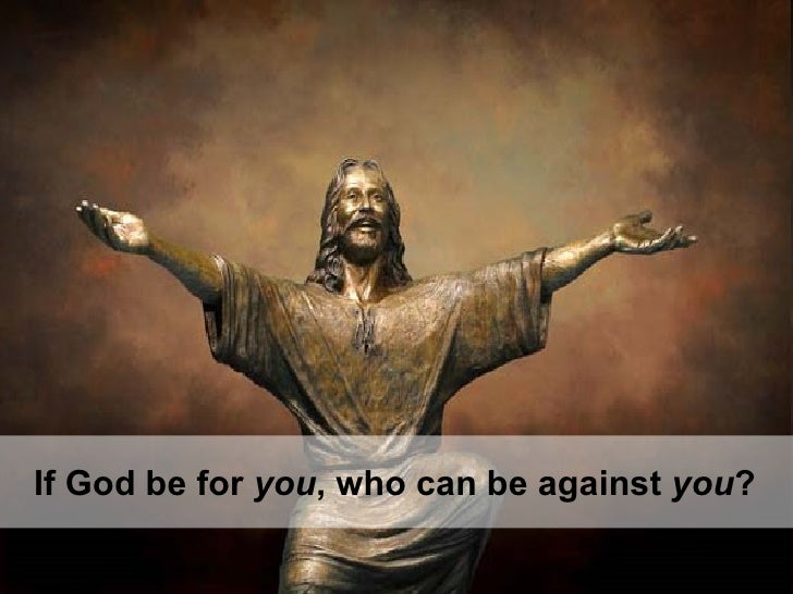 If God be for  you , who can be against  you ?