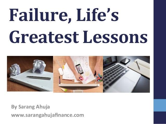 Failure,  Life's   Greatest  Lessons     By  Sarang  Ahuja   www.sarangahujafinance.com