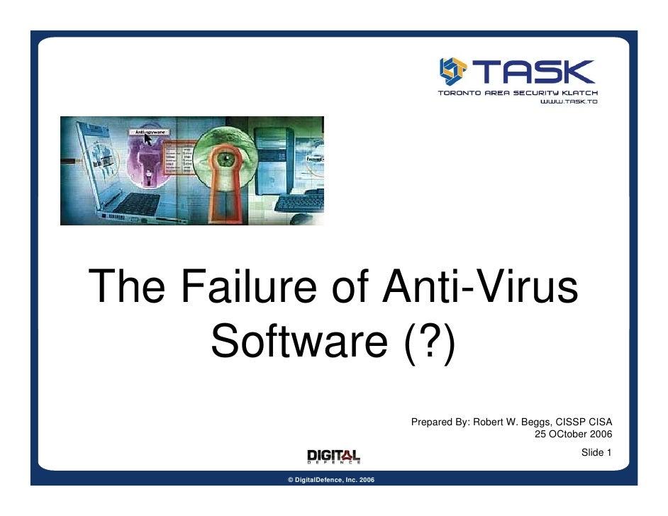 The Failure of Anti-Virus      Software (?)                                         Prepared By: Robert W. Beggs, CISSP CI...