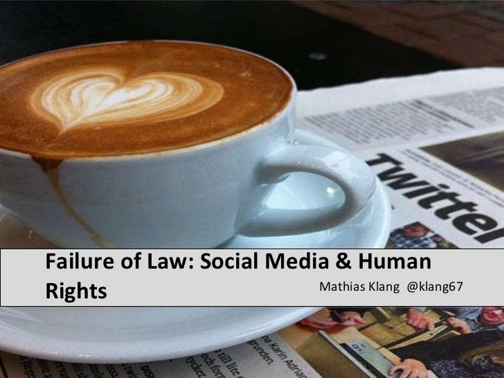 Failure of Law: Social Media & Human Rights <ul><li>Mathias Klang  @klang67 </li></ul>