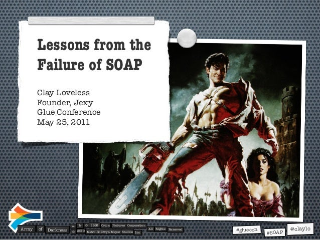 Lessons from the       Failure of SOAP       Clay Loveless       Founder, Jexy       Glue Conference       May 25, 2011   ...