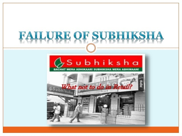 subhiksha failure essay A researcher argues that a research gap in understanding failure skews how we understand success  what we're missing when we study success.
