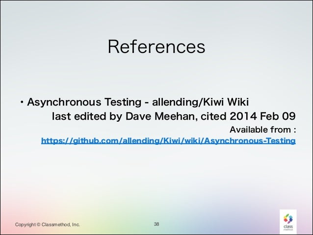 References ! ! ・Asynchronous Testing - allending/Kiwi Wiki last edited by Dave Meehan, cited 2014 Feb 09 Available from :...