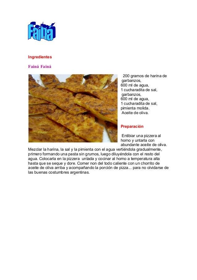 Ingredientes Fainá Fainá 200 gramos de harina de garbanzos, 600 ml de agua, 1 cucharadita de sal, garbanzos, 600 ml de agu...
