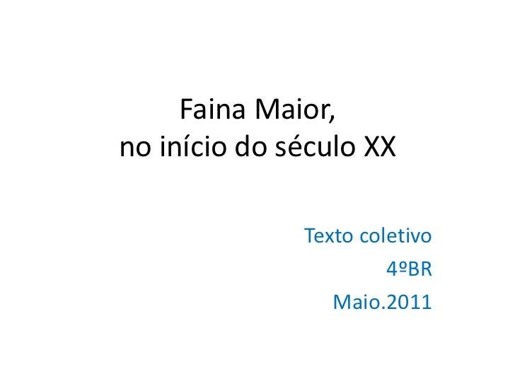 Faina Maior, no início do século XX<br />Texto coletivo<br />4ºBR<br />Maio.2011<br />
