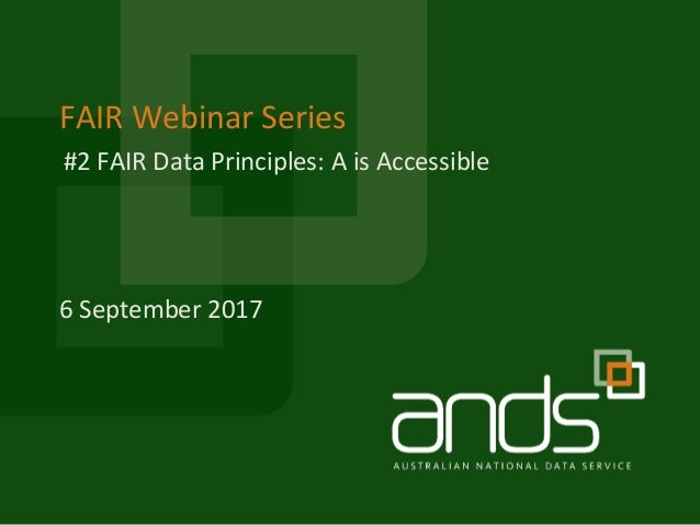 FAIR Webinar Series 6 September 2017 #2 FAIR Data Principles: A is Accessible