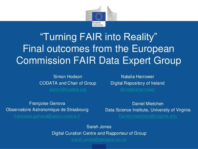 """""""Turning FAIR into Reality"""" Final outcomes from the European Commission FAIR Data Expert Group Simon Hodson CODATA and Cha..."""