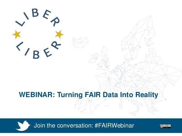 WEBINAR: Research Data Services WEBINAR: Turning FAIR Data Into Reality Join the conversation: #FAIRWebinar