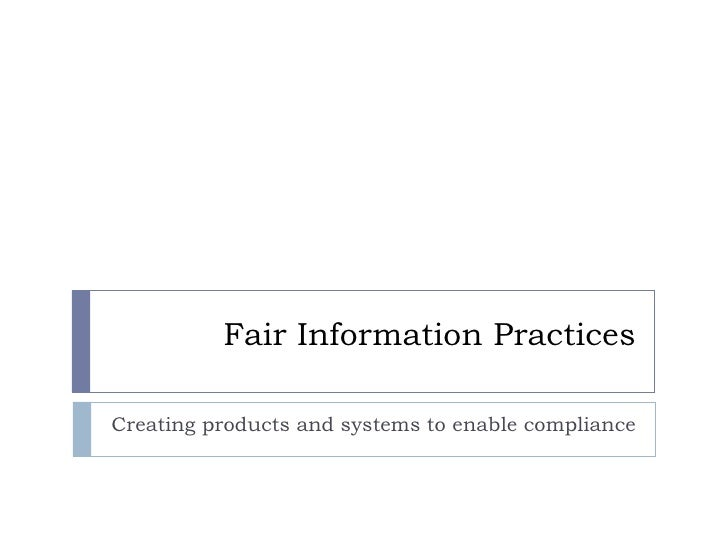 Fair Information Practices Creating products and systems to enable compliance