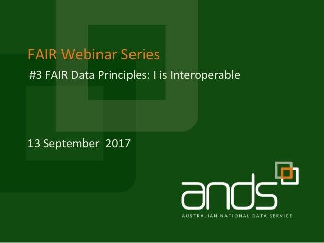 FAIR Webinar Series 13 September 2017 #3 FAIR Data Principles: I is Interoperable