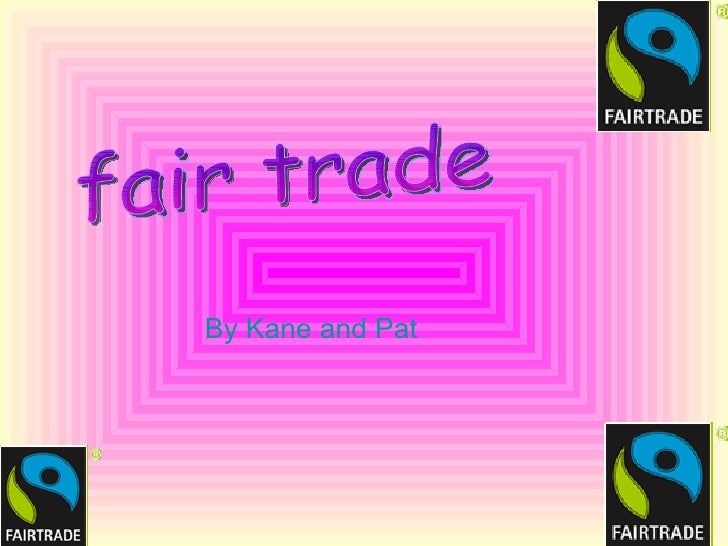 fair trade By Kane and Pat