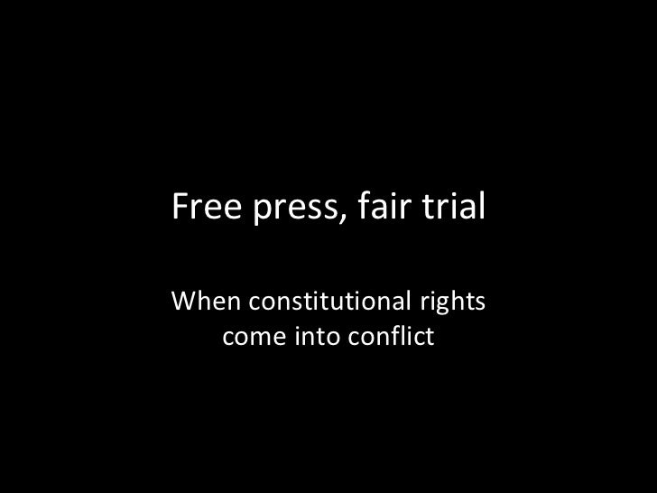 Free press, fair trial<br />When constitutional rightscome into conflict<br />