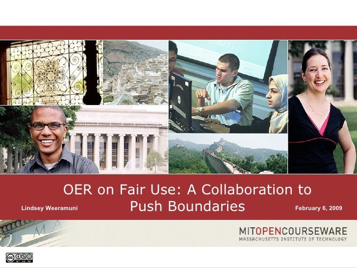 OER on Fair Use: A Collaboration to Push Boundaries February 6, 2009 Lindsey Weeramuni