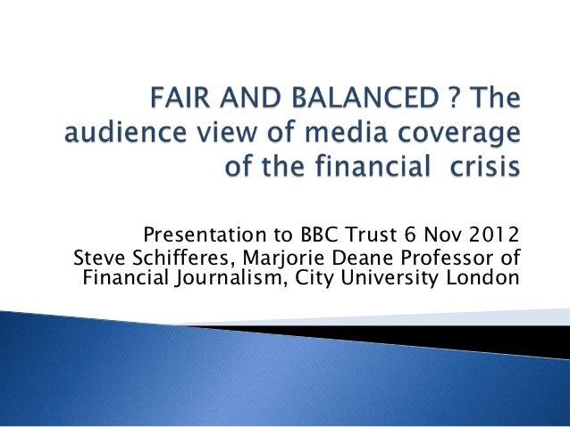 Presentation to BBC Trust 6 Nov 2012Steve Schifferes, Marjorie Deane Professor of Financial Journalism, City University Lo...