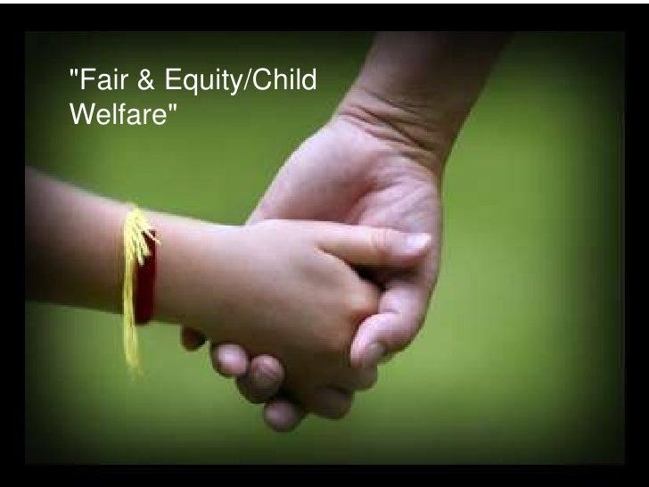 """""""Fair & Equity/Child Welfare""""<br />"""