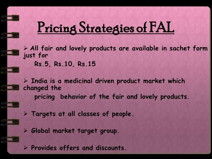 strategies of fair n lovely Distribution strategy in the marketing strategy of fair and lovely fair & lovely's distribution model is in line with hul which works on go-to-market strategies to reach out each and every part of the country with its varied channel of distribution.