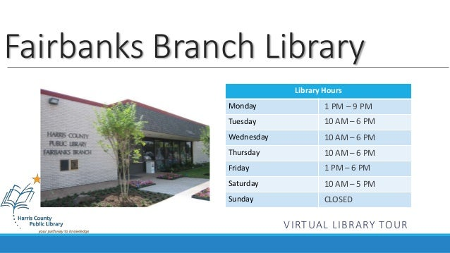 Fairbanks Branch Library  Library Hours  Monday  Tuesday  Wednesday  Thursday  Friday  Saturday  Sunday  1 PM – 9 PM  10 A...