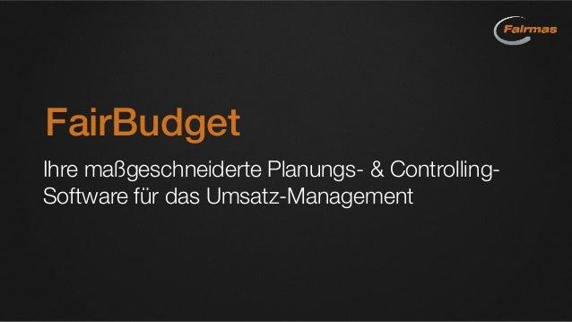 FairBudget Ihre maßgeschneiderte Planungs- & Controlling- Software für das Umsatz-Management