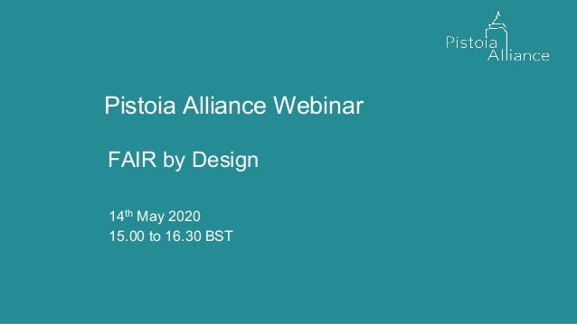 Pistoia Alliance Webinar FAIR by Design 14th May 2020 15.00 to 16.30 BST