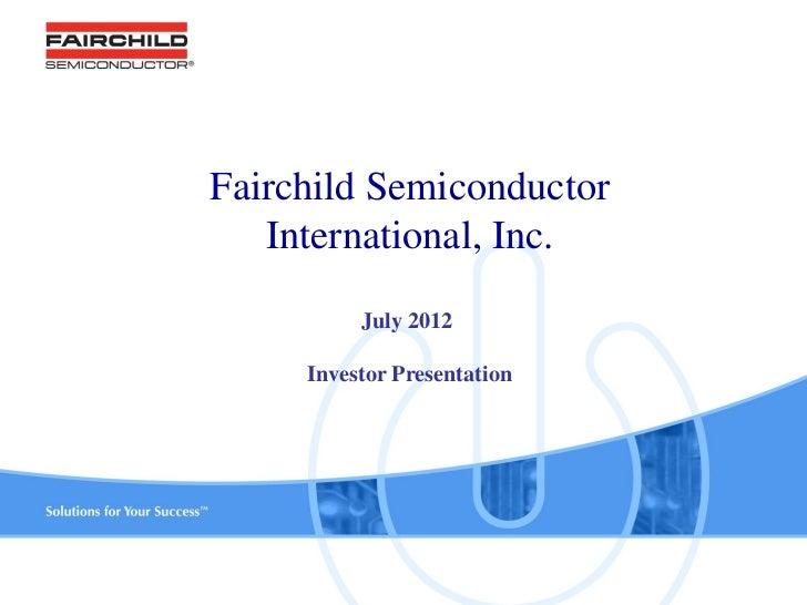 Fairchild Semiconductor   International, Inc.          July 2012     Investor Presentation             1               www...