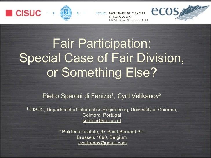 Fair Participation:Special Case of Fair Division,    or Something Else?           Pietro Speroni di Fenizio1, Cyril Velika...