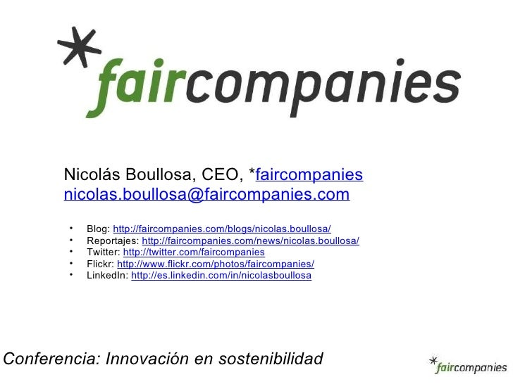 <ul><li>Nicolás Boullosa, CEO, * faircompanies </li></ul><ul><li>[email_address] </li></ul><ul><ul><li>Blog:  http://fairc...