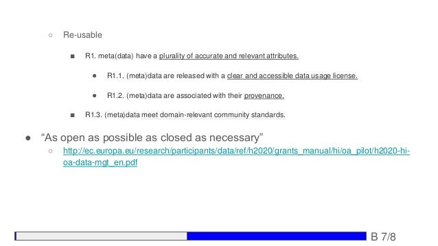 ○ Re-usable ■ R1. meta(data) have a plurality of accurate and relevant attributes. ● R1.1. (meta)data are released with a ...