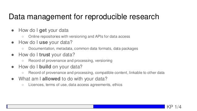 Data management for reproducible research ● How do I get your data ○ Online repositories with versioning and APIs for data...