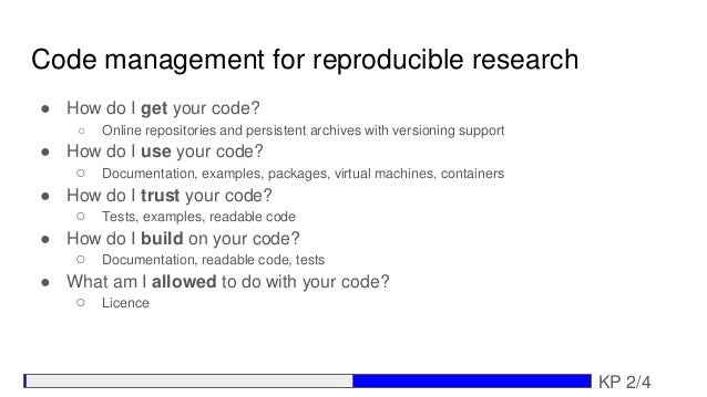 Code management for reproducible research ● How do I get your code? ○ Online repositories and persistent archives with ver...