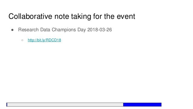 Collaborative note taking for the event ● Research Data Champions Day 2018-03-26 ○ http://bit.ly/RDCD18