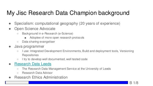 My Jisc Research Data Champion background ● Specialism: computational geography (20 years of experience) ● Open Science Ad...