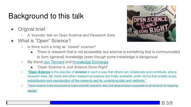 """Background to this talk ● Original brief: ○ A 'keynote' talk on Open Science and Research Data ● What is """"Open"""" Science? ○..."""