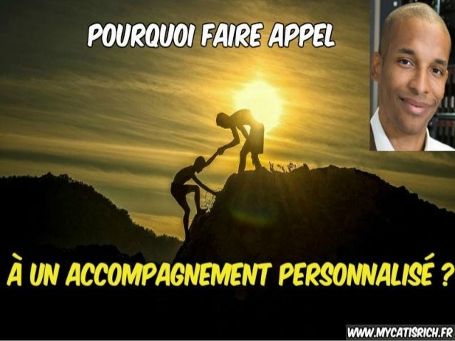 Les avantages de l'accompagnement personnalisé ! www.mycatisrich.fr BIENVENUE !!!