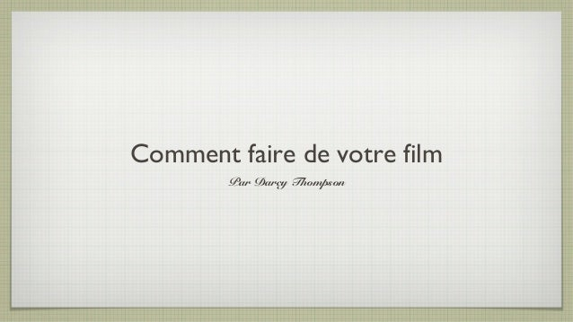 Comment faire de votre film Par Darcy Thompson