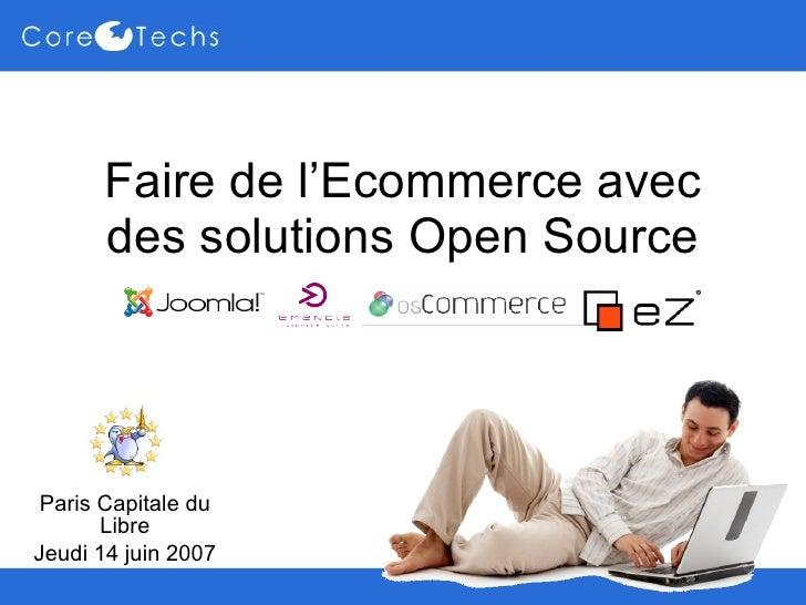 Faire de l'Ecommerce avec des solutions Open Source Paris Capitale du Libre Jeudi 14 juin 2007