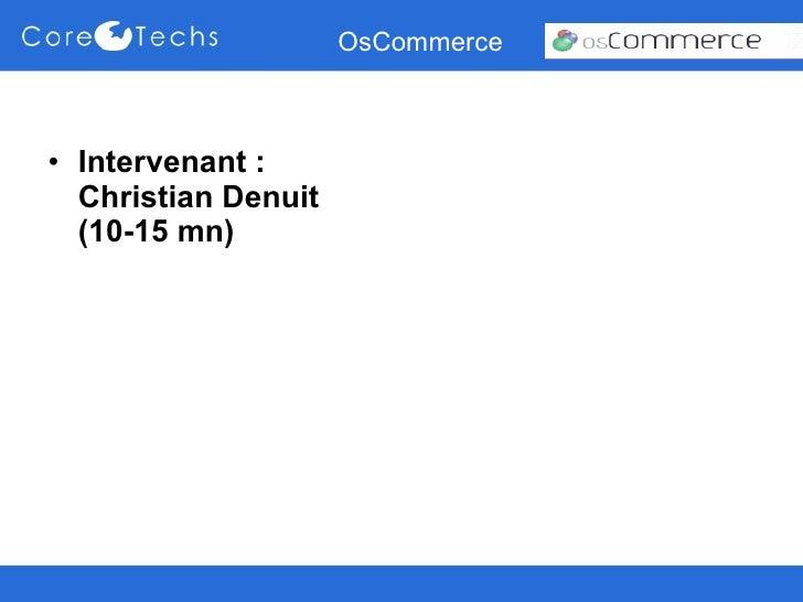 OsCommerce <ul><li>Intervenant : Christian Denuit (10-15 mn) </li></ul>
