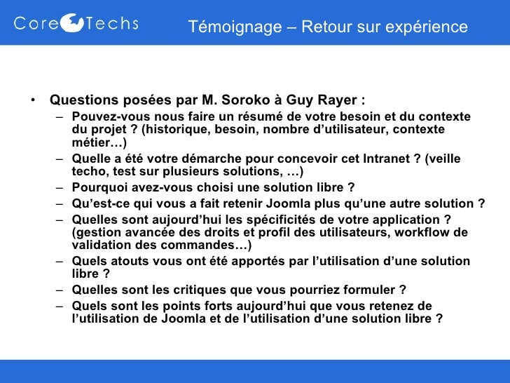 Témoignage – Retour sur expérience <ul><li>Questions posées par M. Soroko à Guy Rayer :  </li></ul><ul><ul><li>Pouvez-vous...