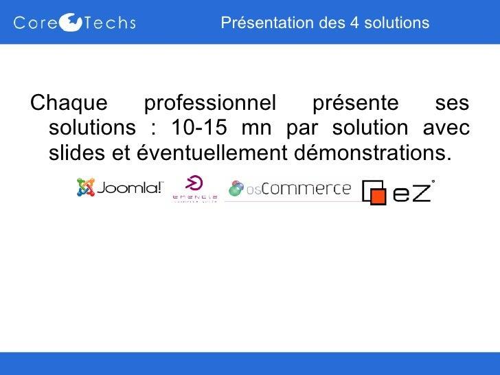 Présentation des 4 solutions <ul><li>Chaque professionnel présente ses solutions : 10-15 mn par solution avec slides et év...