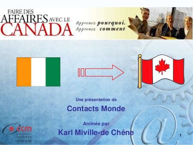 1 Une présentation de Contacts Monde Animée par Karl Miville-de Chêne
